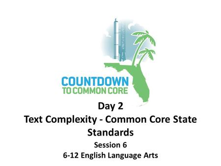 Session 6 6-12 English Language Arts Day 2 Text Complexity - Common Core State Standards.