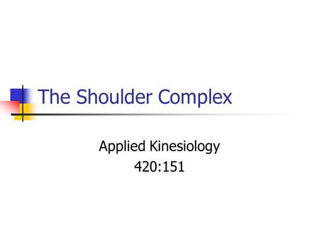 The Shoulder Complex Applied Kinesiology 420:151.