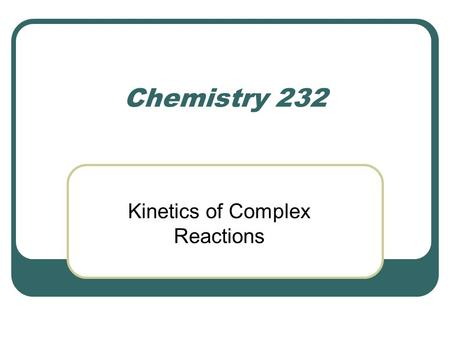 Chemistry 232 Kinetics of Complex Reactions. The Pre-Equilibrium Approximation Examine the following process.