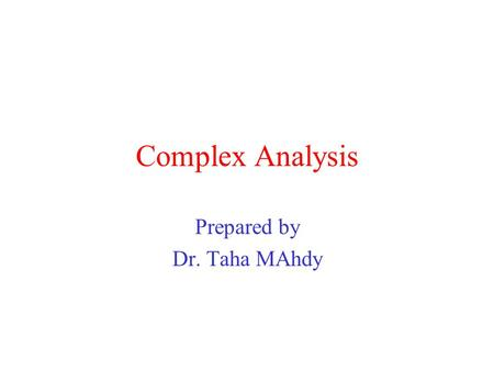 Complex Analysis Prepared by Dr. Taha MAhdy. Complex analysis importance Complex analysis has not only transformed the world of mathematics, but surprisingly,