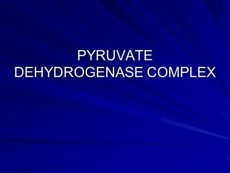 PYRUVATE DEHYDROGENASE COMPLEX. Ser, Cys, Gly, glucosefatty acids Leu, Lys, Ile,Trp Thr, Ala, Trp pyruvate lactate, if O2 is missing pyruvate H+ pyruvate.