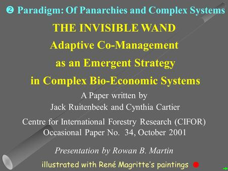 THE INVISIBLE WAND Adaptive Co-Management as an Emergent Strategy in Complex Bio-Economic Systems A Paper written by Jack Ruitenbeek and Cynthia Cartier.