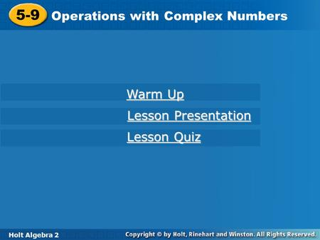 Holt Algebra 2 5-9 Operations with Complex Numbers 5-9 Operations with Complex Numbers Holt Algebra 2 Warm Up Warm Up Lesson Presentation Lesson Presentation.