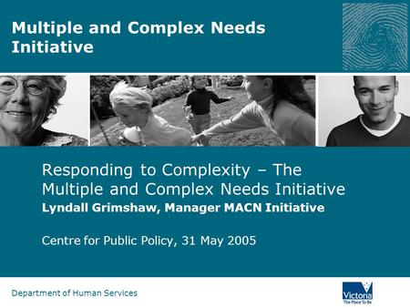 Department of Human Services Multiple and Complex Needs Initiative Responding to Complexity – The Multiple and Complex Needs Initiative Lyndall Grimshaw,