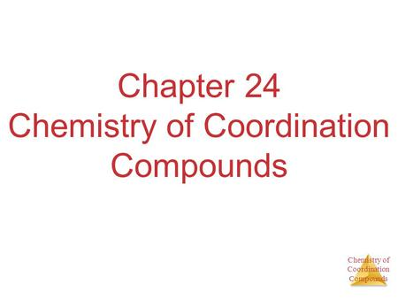 Chemistry of Coordination Compounds Chapter 24 Chemistry of Coordination Compounds.