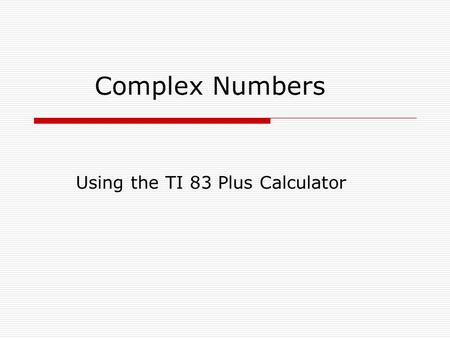 Using the TI 83 Plus Calculator