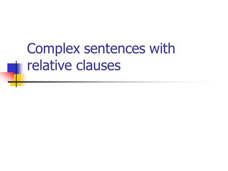 Complex sentences with relative clauses