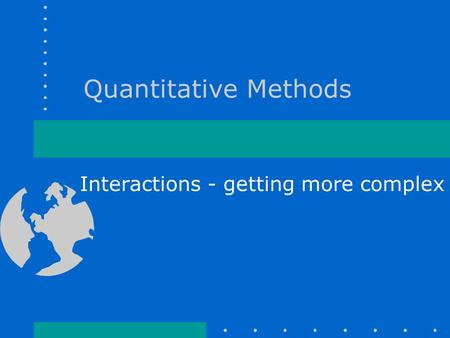 Quantitative Methods Interactions - getting more complex.