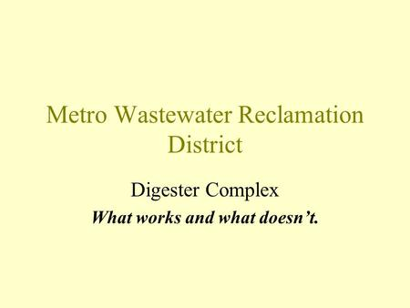 Metro Wastewater Reclamation District Digester Complex What works and what doesnt.