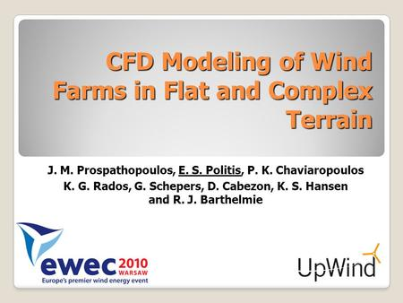 CFD Modeling of Wind Farms in Flat and Complex Terrain J. M. Prospathopoulos, E. S. Politis, P. K. Chaviaropoulos K. G. Rados, G. Schepers, D. Cabezon,