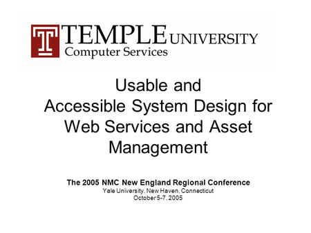 Usable and Accessible System Design for Web Services and Asset Management The 2005 NMC New England Regional Conference Yale University, New Haven, Connecticut.