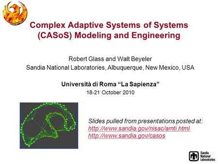Complex Adaptive Systems of Systems (CASoS) Modeling and Engineering Robert Glass and Walt Beyeler Sandia National Laboratories, Albuquerque, New Mexico,
