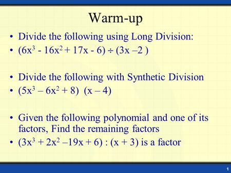 1 Warm-up Divide the following using Long Division: (6x 3 - 16x 2 + 17x - 6) (3x –2 ) Divide the following with Synthetic Division (5x 3 – 6x 2 + 8) (x.