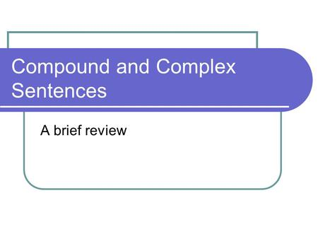 Compound and Complex Sentences A brief review. Complex Sentences Complex sentences have one independent and one or more dependent clauses. Dependent clauses.