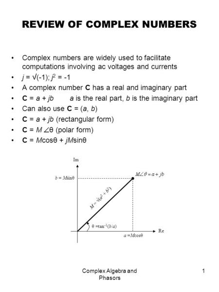 Complex Algebra and Phasors 1 REVIEW OF COMPLEX NUMBERS Complex numbers are widely used to facilitate computations involving ac voltages and currents j.