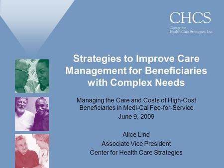 Strategies to Improve Care Management for Beneficiaries with Complex Needs Managing the Care and Costs of High-Cost Beneficiaries in Medi-Cal Fee-for-Service.