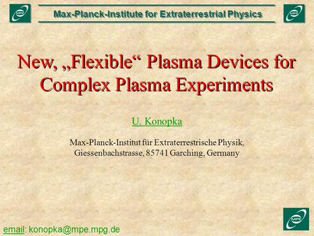 "New, ""Flexible"" Plasma Devices for Complex Plasma Experiments"