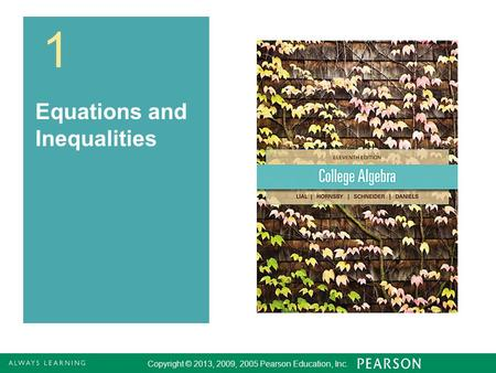 Copyright © 2013, 2009, 2005 Pearson Education, Inc. 1 1 Equations and Inequalities Copyright © 2013, 2009, 2005 Pearson Education, Inc.