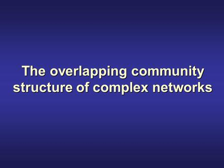 The overlapping community structure of complex networks.