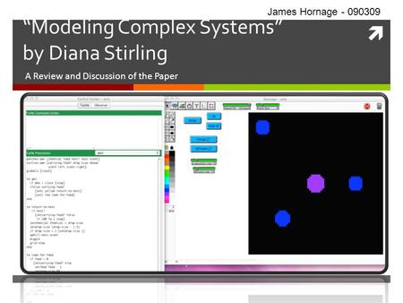 Modeling Complex Systems by Diana Stirling A Review and Discussion of the Paper James Hornage - 090309.