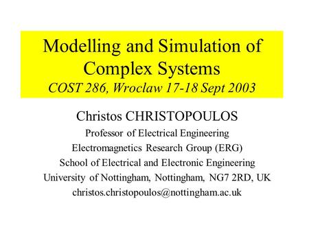 Modelling and Simulation of Complex Systems COST 286, Wroclaw 17-18 Sept 2003 Christos CHRISTOPOULOS Professor of Electrical Engineering Electromagnetics.