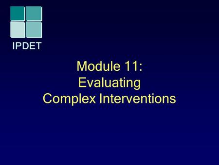 IPDET Module 11: Evaluating Complex Interventions.
