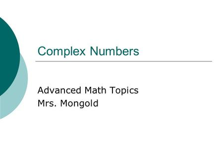 Complex Numbers Advanced Math Topics Mrs. Mongold.