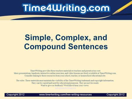 Simple, Complex, and Compound Sentences Time4Writing provides these teachers materials to teachers and parents at no cost. More presentations, handouts,