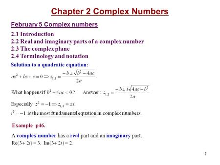 1 February 5 Complex numbers 2.1 Introduction 2.2 Real and imaginary parts of a complex number 2.3 The complex plane 2.4 Terminology and notation Solution.
