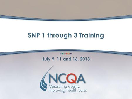 SNP 1 through 3 Training July 9, 11 and 16, 2013.