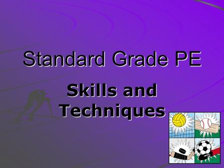Standard Grade PE Skills and Techniques.