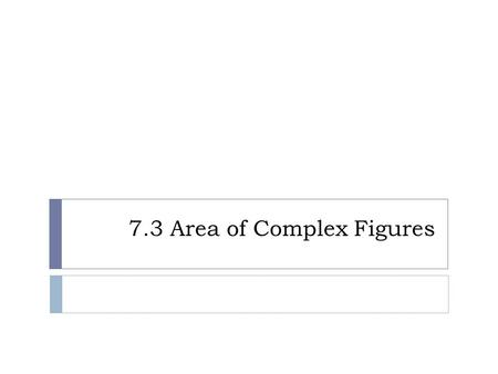 7.3 Area of Complex Figures