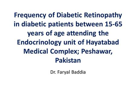 Frequency of Diabetic Retinopathy in diabetic patients between 15-65 years of age attending the Endocrinology unit of Hayatabad Medical Complex; Peshawar,