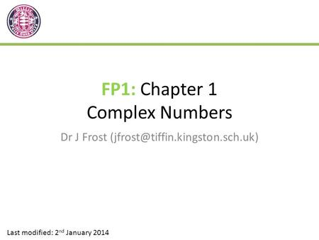 FP1: Chapter 1 Complex Numbers Dr J Frost Last modified: 2 nd January 2014.