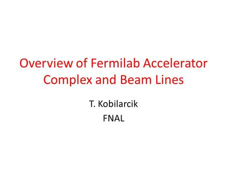 Overview of Fermilab Accelerator Complex and Beam Lines T. Kobilarcik FNAL.