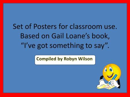 Set of Posters for classroom use. Based on Gail Loanes book, Ive got something to say.