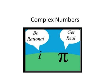 Complex Numbers. Allow us to solve equations with a negative root NB: these are complex conjugates usually notated as z and z.