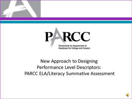 New Approach to Designing Performance Level Descriptors: PARCC ELA/Literacy Summative Assessment.