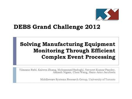 Solving Manufacturing Equipment Monitoring Through Efficient Complex Event Processing Tilmann Rabl, Kaiwen Zhang, Mohammad Sadoghi, Navneet Kumar Pandey,