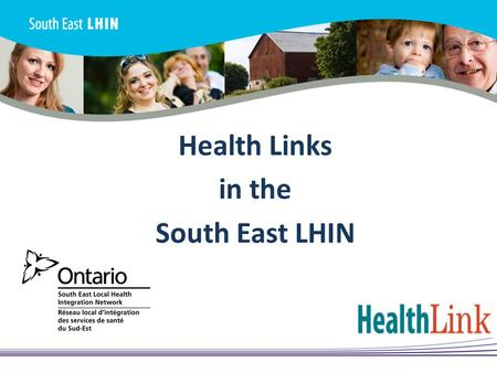 Health Links in the South East LHIN. Objectives 2 1. What are Health Links? 2. Why were Health Links Established? 3. Who is Involved? 4. How are Health.