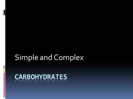 Simple and Complex Carbohydrates.