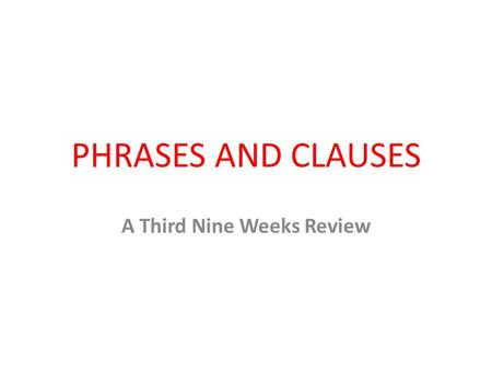 PHRASES AND CLAUSES A Third Nine Weeks Review. Pauline and Bruno have a big argument every summer over where they should spend their summer vacation.