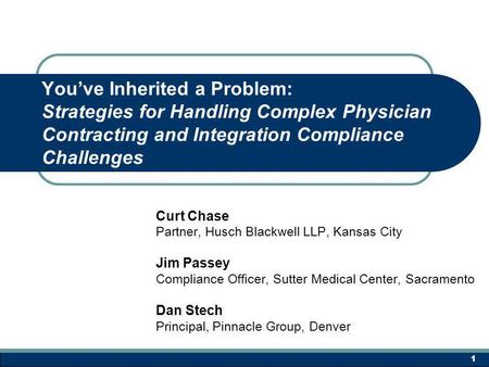 Youve Inherited a Problem: Strategies for Handling Complex Physician Contracting and Integration Compliance Challenges Curt Chase Partner, Husch Blackwell.