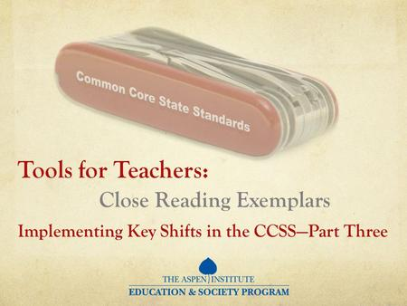 Tools for Teachers: Close Reading Exemplars Implementing Key Shifts in the CCSSPart Three.