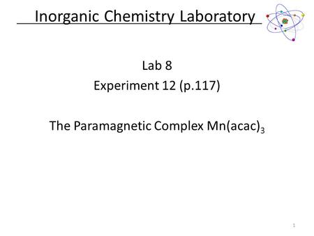 Lab 8 Experiment 12 (p.117) The Paramagnetic Complex Mn(acac) 3 Inorganic Chemistry Laboratory 1.