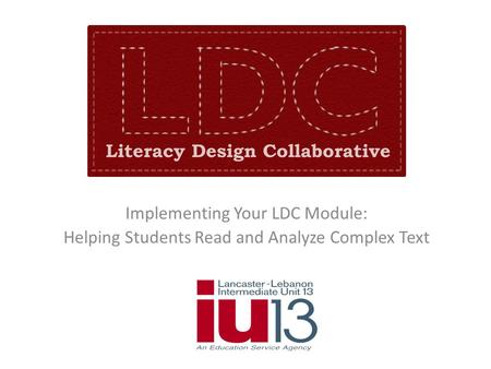 Implementing Your LDC Module: Helping Students Read and Analyze Complex Text.