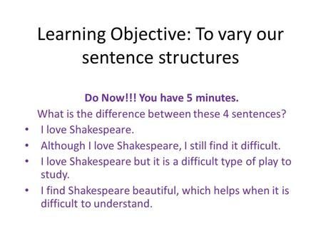 Learning Objective: To vary our sentence structures