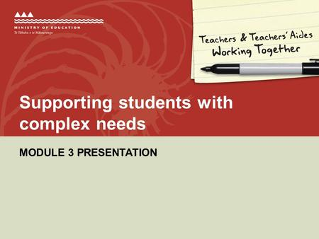 MODULE 3 PRESENTATION Supporting students with complex needs.