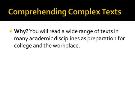 Why? You will read a wide range of texts in many academic disciplines as preparation for college and the workplace.