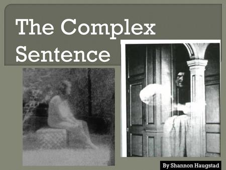 The Complex Sentence By Shannon Haugstad.